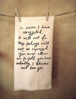Mr. Darcy to Elizabeth Bennet .. can't help but love it .. even my ...