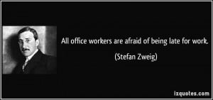 quote-all-office-workers-are-afraid-of-being-late-for-work-stefan ...