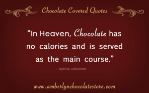 In Heaven, Chocolate has no calories and is served as the main course ...