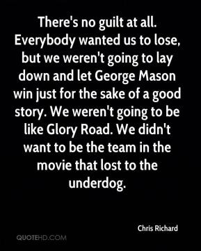 ... Glory Road. We didn't want to be the team in the movie that lost to