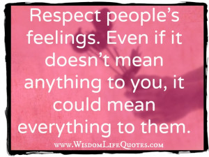 Respect people's feelings | Wisdom Life Quotes