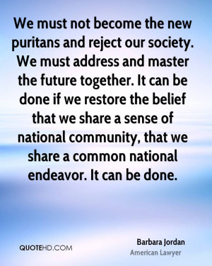 We must not become the new puritans and reject our society. We must ...