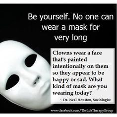 Be Yourself - Don't Hide behind a Mask. ~ Dr. Neal Houston More