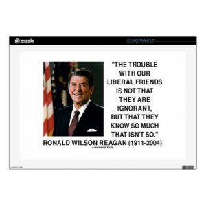 Ronald Reagan Trouble With Liberal Friends Quote Laptop Skins