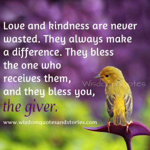 love and kindness are never wasted - Wisdom Quotes and Stories