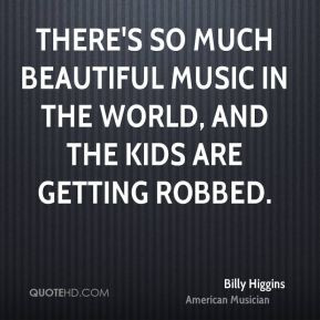 Billy Higgins - There's so much beautiful music in the world, and the ...
