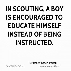 In Scouting, a boy is encouraged to educate himself instead of being ...