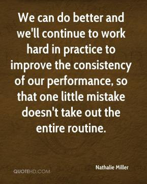 and we'll continue to work hard in practice to improve the consistency ...