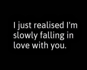 just realised i m slowly falling in love with you