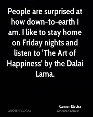 People are surprised at how down-to-earth I am. I like to stay home on ...