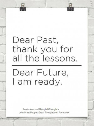 """... You For All The Lessons. Dear Future, I Am Ready """" ~ Success Quote"""