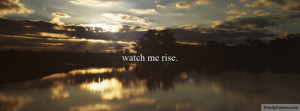 Watch Me Rise Facebook Cover