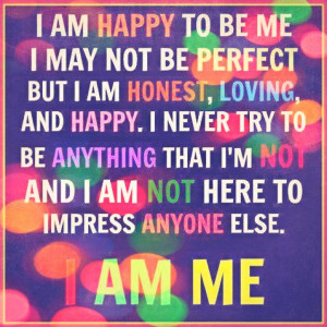 ... anything that i m not and i am not here to impress anyone else i am me