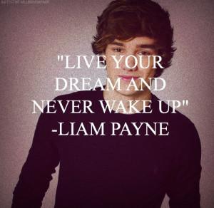 Ži svoj sen a nikdy sa nezobuď. -Liam Payne