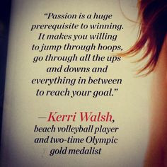 ... downs and everything in between to reach your goal. Kerri Walsh More