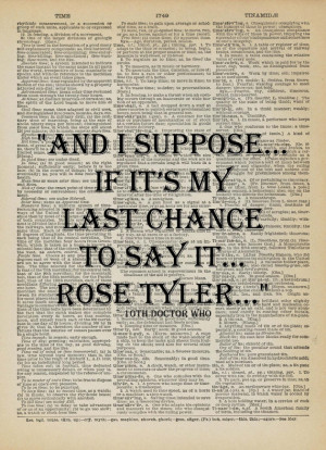 Dr Who Whovian Quote Last Chance Rose Tyler 10th David Tennant ...