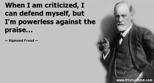 ... against the praise... - Sigmund Freud Quotes - StatusMind.com