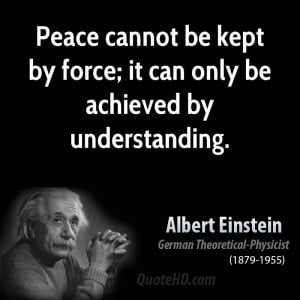 Peace cannot be kept by force; it can only be achieved by ...