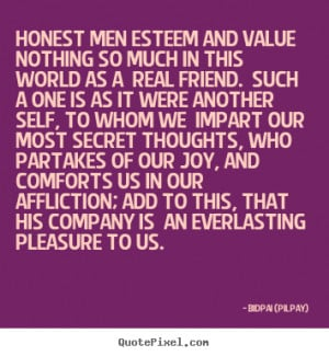 Honest men esteem and value nothing so much in this world.