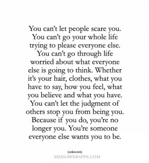 can't let people scare you. You can't go your whole life trying ...