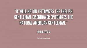 If Wellington epitomizes the English gentleman, Eisenhower epitomizes ...