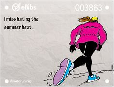 miss hating the summer heat more winter cold cold running quotes ...
