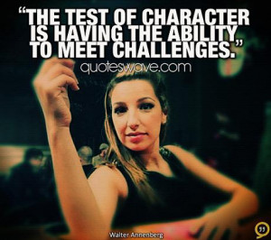 ... Character Is Having The Ability To Meet Challenges - Challenge Quotes
