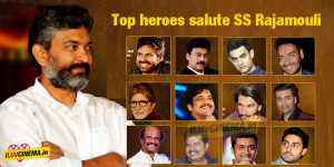 Top heroes salute SS Rajamouli – 12 quotes about SS Rajamouli !