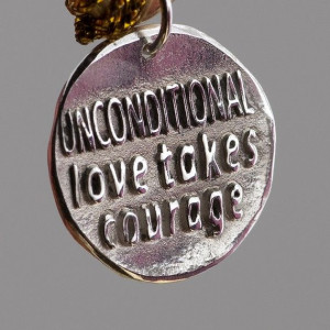 Unconditional love takes courage Inspirational by CharmsMaker, $21.00