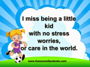 miss being a little kid with no stress worries,