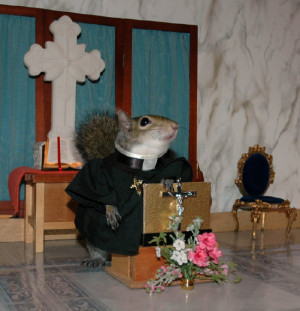 Rev. Squirrel will never ask for money to keep herfellowship going, so ...