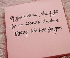 ... want me,then fight for me because I'm done fighting like hell for you