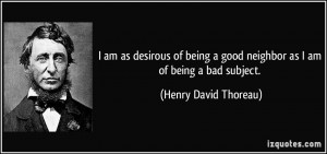 am as desirous of being a good neighbor as I am of being a bad ...