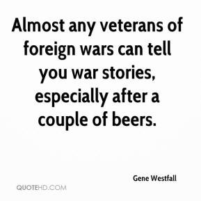 Almost any veterans of foreign wars can tell you war stories ...