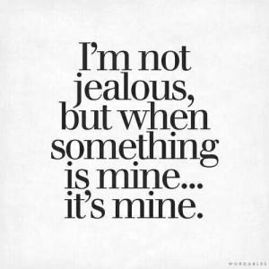 not jealous