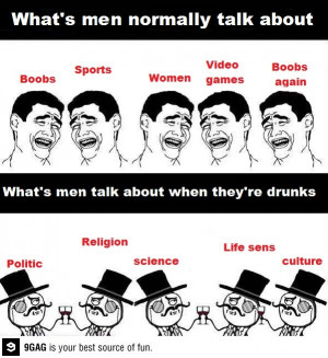 What you talk about when you're drunk?