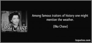 Among famous traitors of history one might mention the weather. - Ilka ...