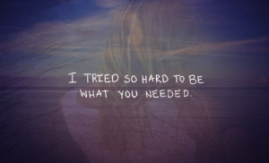 ... forums url http www quotes99 com i tried so hard to be what you needed
