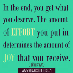 In the end, you get what you deserve. The amount of effort you put in ...