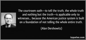oath—to tell the truth, the whole truth and nothing but the truth ...