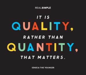 It is quality, rather than quantity that matters.