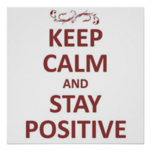 Keep calm stay positive poster
