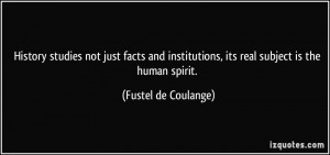 ... , its real subject is the human spirit. - Fustel de Coulange