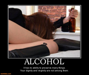 ALCOHOL - It has to ability to preserve many things. Your dignity and ...