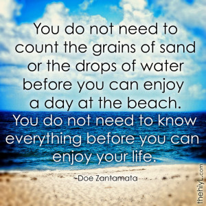 ... count the grains of sand or the drops of water before you can enjoy a