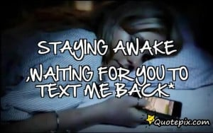 ... .comStaying Awake ,waiting For You To Text Me Back* - QuotePix.com