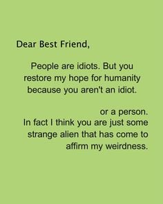 Dear Best Friend. Daily Odd Compliment. Alien Weirdness. Weird Best ...