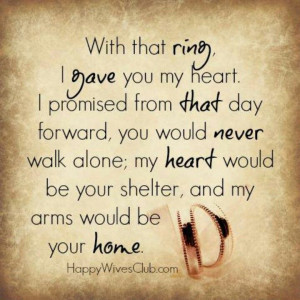 this ring I give you my heart. I promise from this day forward, you ...