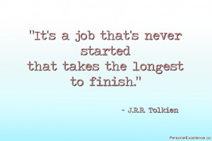 """Inspirational Quote: """"It's a job that's never started that takes the ..."""