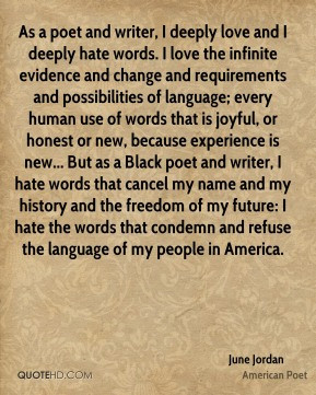 June Jordan - As a poet and writer, I deeply love and I deeply hate ...
